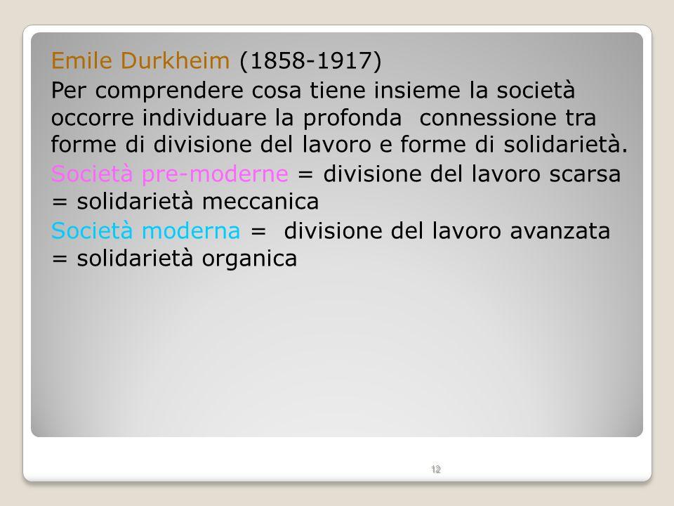 Emile Durkheim (1858-1917) Per comprendere cosa tiene insieme la società occorre individuare la profonda connessione tra forme di divisione del lavoro