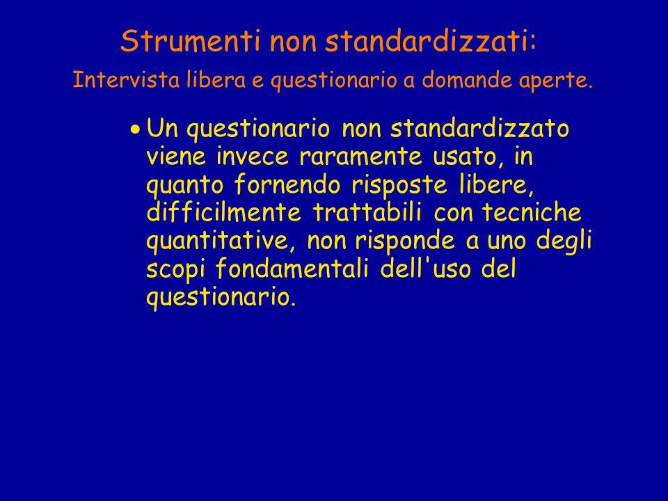 Strumenti non standardizzati: Intervista libera e questionario a domande aperte. Un questionario non standardizzato viene invece raramente usato, in q