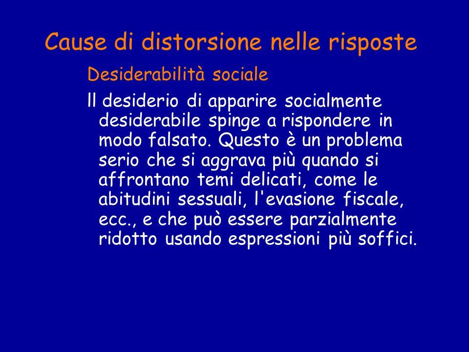 Cause di distorsione nelle risposte Desiderabilità sociale ll desiderio di apparire socialmente desiderabile spinge a rispondere in modo falsato. Ques