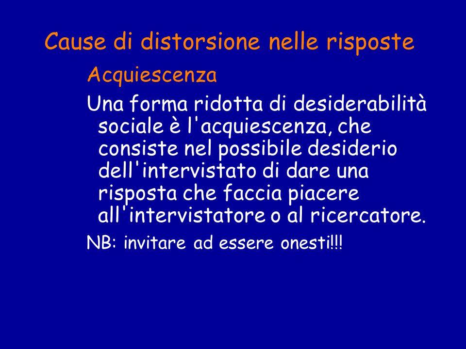 Cause di distorsione nelle risposte Acquiescenza Una forma ridotta di desiderabilità sociale è l'acquiescenza, che consiste nel possibile desiderio de