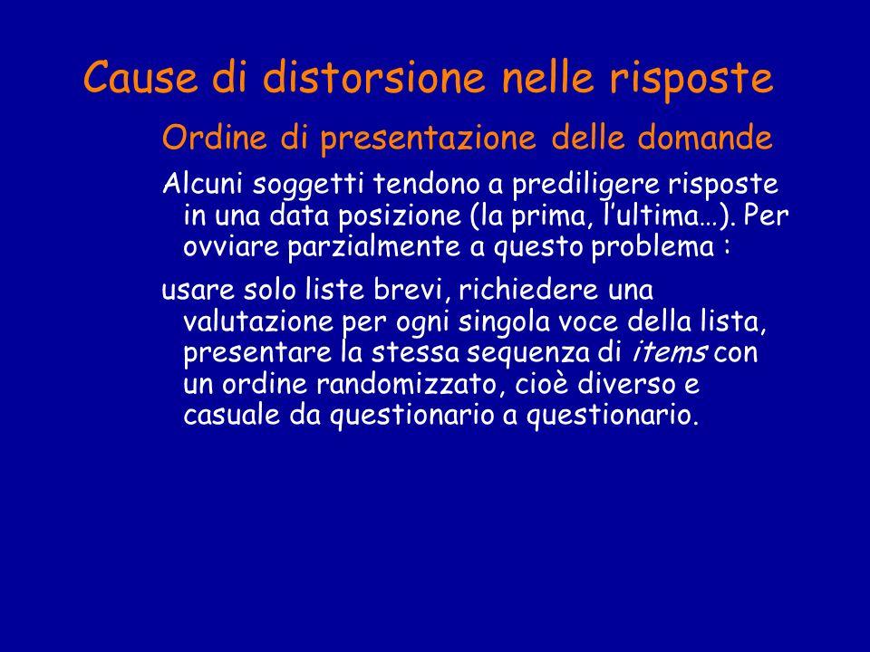 Cause di distorsione nelle risposte Ordine di presentazione delle domande Alcuni soggetti tendono a prediligere risposte in una data posizione (la pri