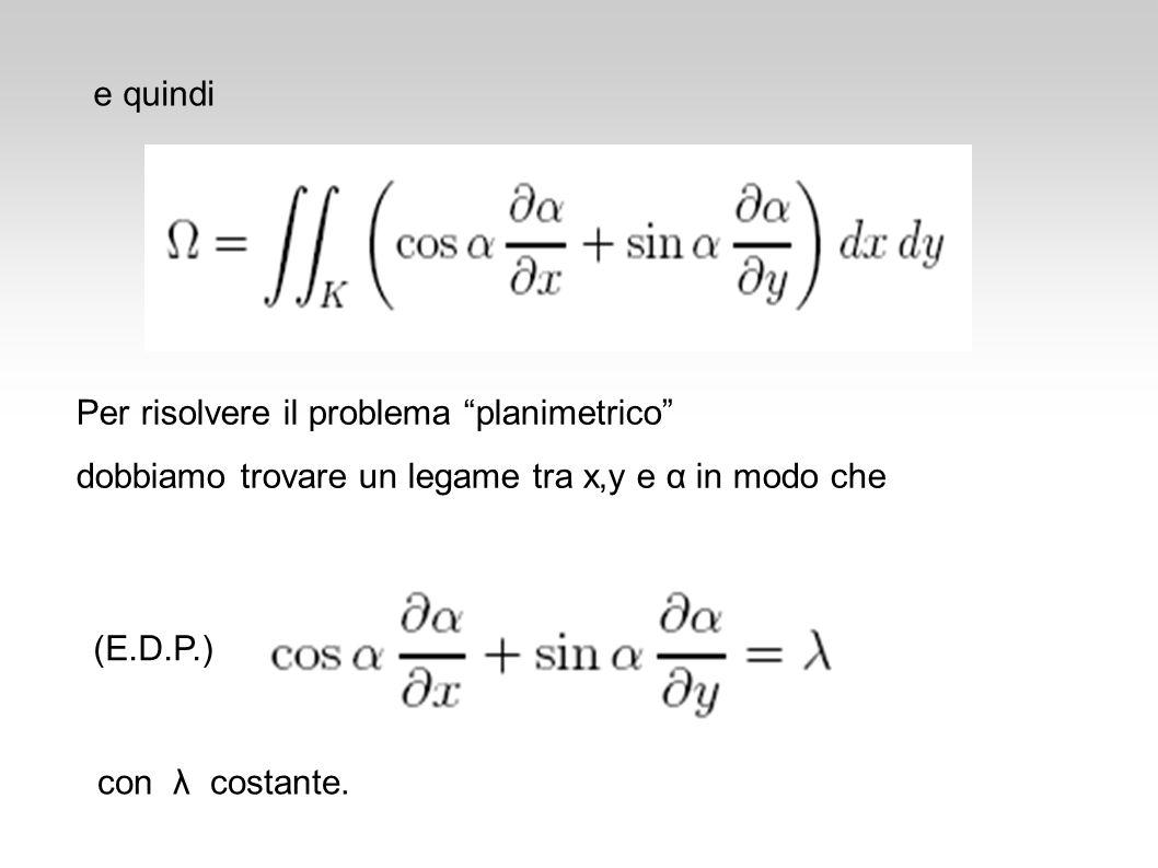 Per risolvere il problema planimetrico dobbiamo trovare un legame tra x,y e α in modo che con λ costante. (E.D.P.) e quindi