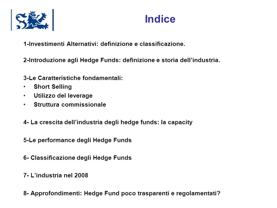 Luxembourg 03-2009 Indice 1-Investimenti Alternativi: definizione e classificazione. 2-Introduzione agli Hedge Funds: definizione e storia dellindustr