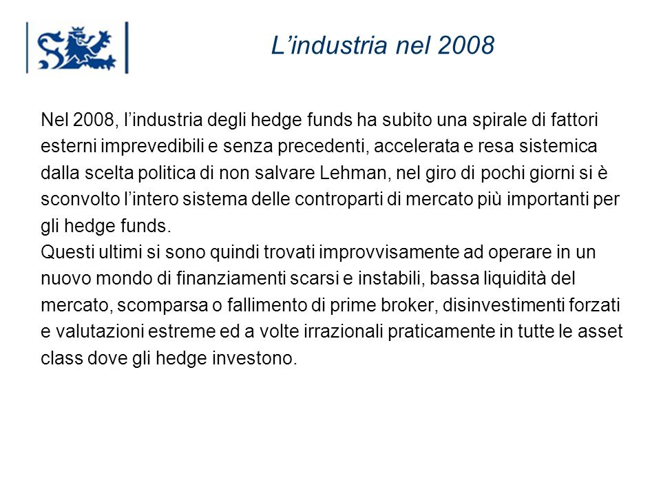 Luxembourg 03-2009 Lindustria nel 2008 Nel 2008, lindustria degli hedge funds ha subito una spirale di fattori esterni imprevedibili e senza precedent