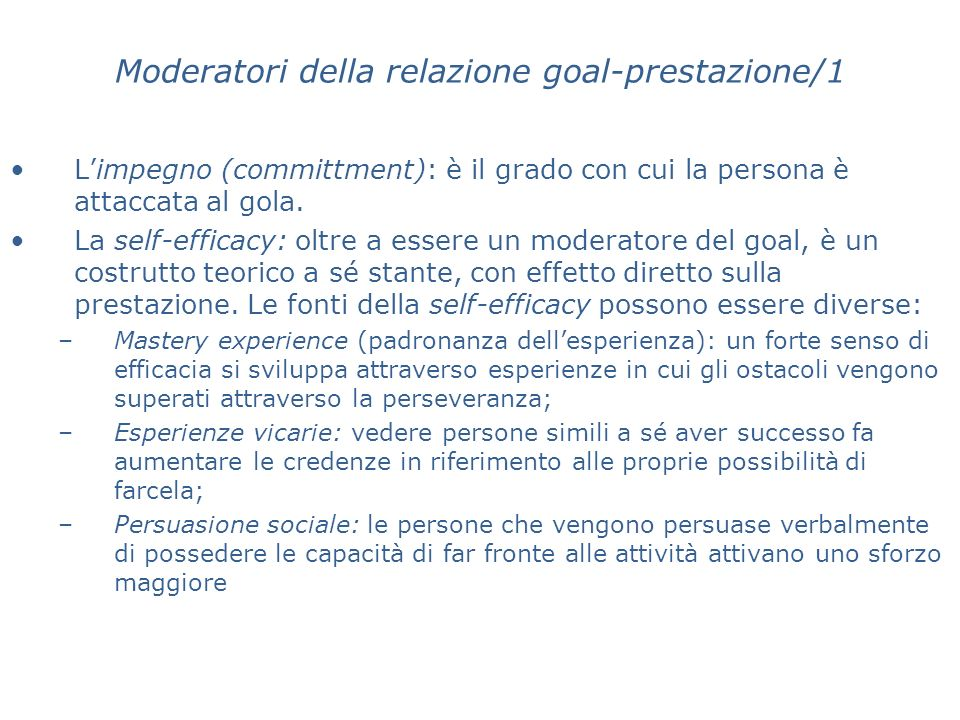 Moderatori della relazione goal-prestazione/1 Limpegno (committment): è il grado con cui la persona è attaccata al gola. La self-efficacy: oltre a ess
