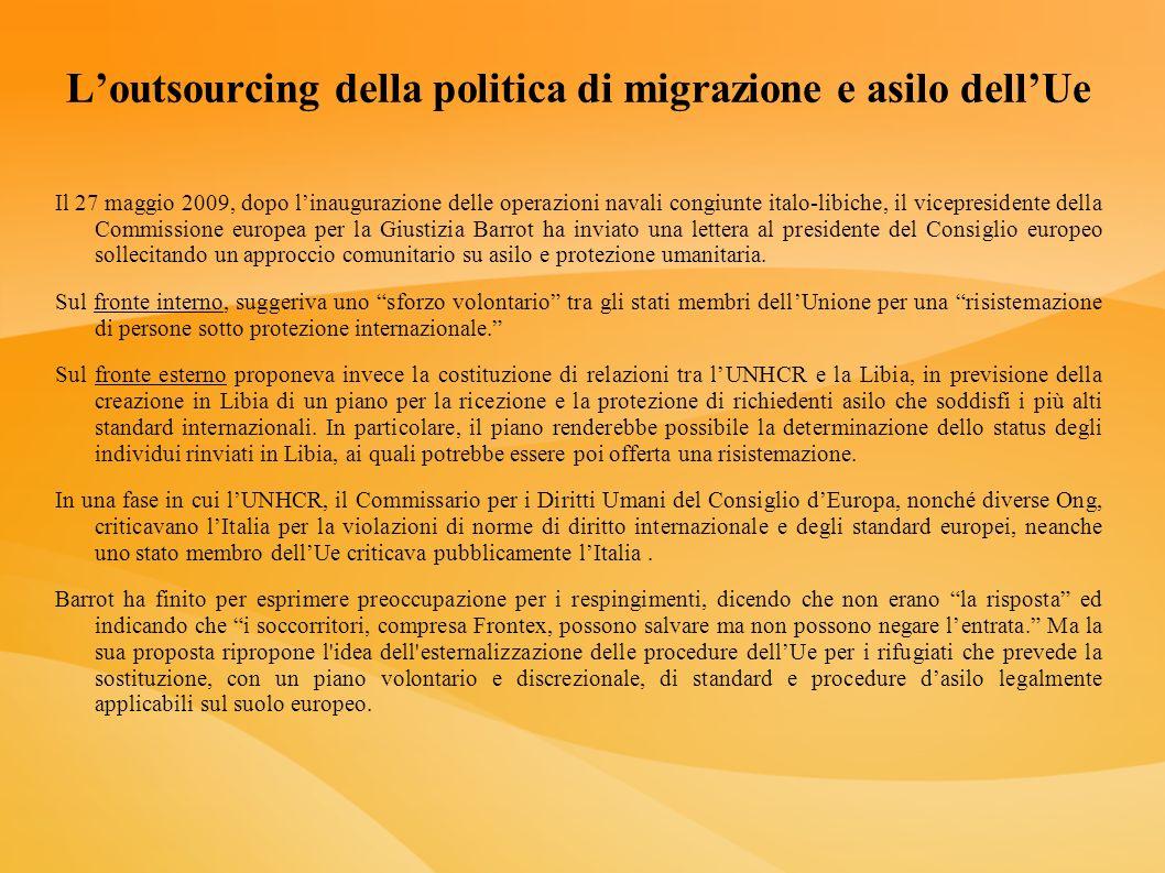 Loutsourcing della politica di migrazione e asilo dellUe Il 27 maggio 2009, dopo linaugurazione delle operazioni navali congiunte italo-libiche, il vi