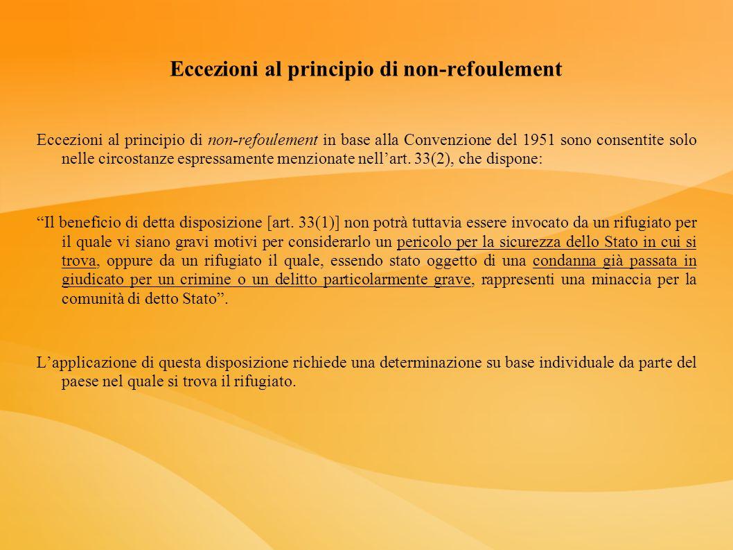 Eccezioni al principio di non-refoulement Eccezioni al principio di non-refoulement in base alla Convenzione del 1951 sono consentite solo nelle circo