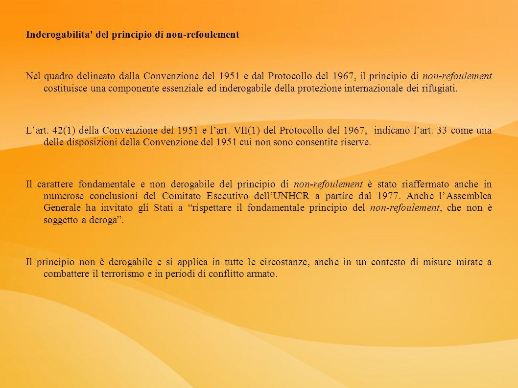 Inderogabilita' del principio di non-refoulement Nel quadro delineato dalla Convenzione del 1951 e dal Protocollo del 1967, il principio di non-refoul