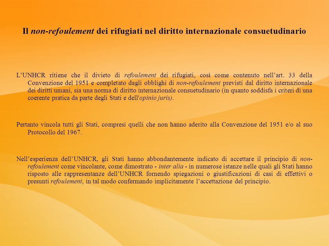 Il non-refoulement dei rifugiati nel diritto internazionale consuetudinario LUNHCR ritiene che il divieto di refoulement dei rifugiati, così come cont