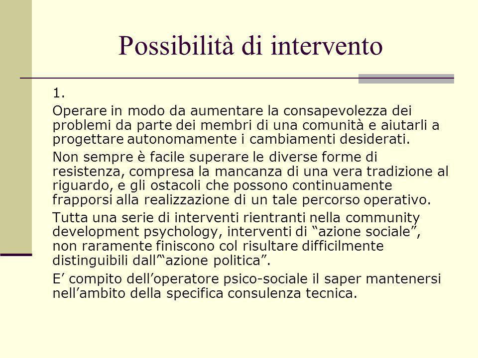 Possibilità di intervento 1. Operare in modo da aumentare la consapevolezza dei problemi da parte dei membri di una comunità e aiutarli a progettare a
