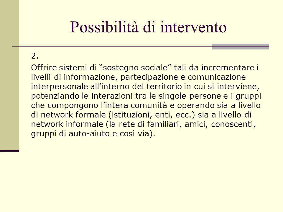 Possibilità di intervento 2. Offrire sistemi di sostegno sociale tali da incrementare i livelli di informazione, partecipazione e comunicazione interp