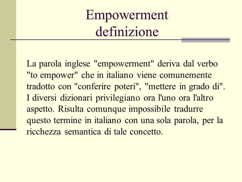 Empowerment definizione Empowerment è una parola duplice, in quanto dà nome sia al processo operativo percorso per raggiungere un certo risultato, sia al risultato stesso, caratterizzante lo stato empowered del soggetto.