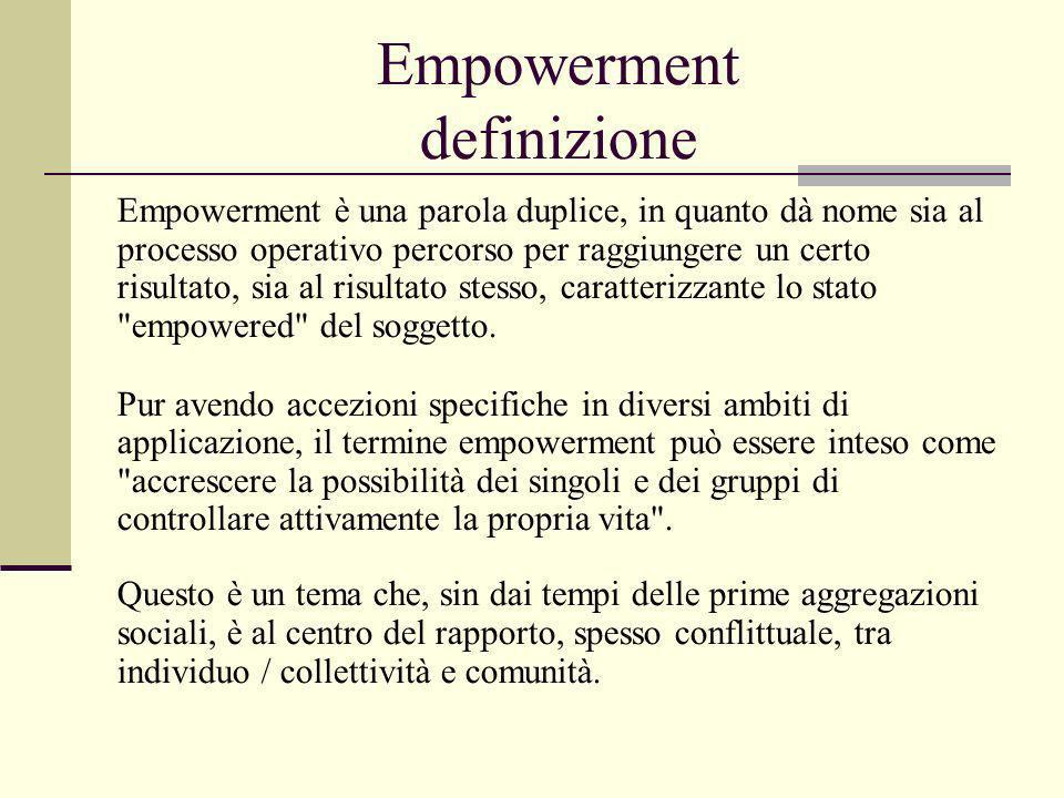 Empowerment definizione Empowerment è una parola duplice, in quanto dà nome sia al processo operativo percorso per raggiungere un certo risultato, sia