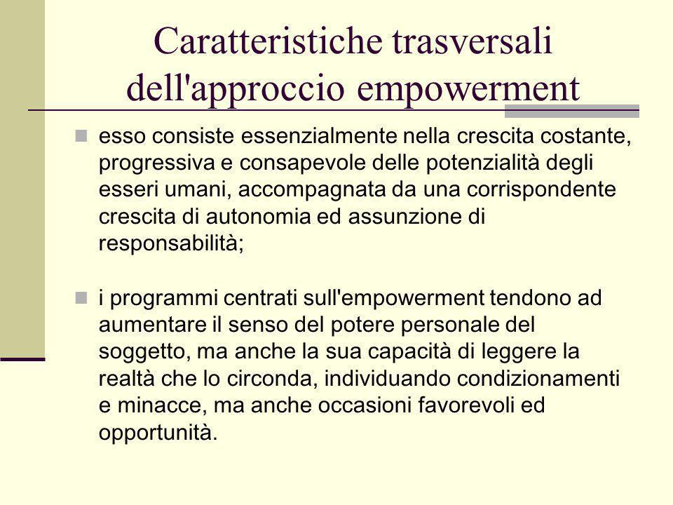 Caratteristiche trasversali dell'approccio empowerment esso consiste essenzialmente nella crescita costante, progressiva e consapevole delle potenzial