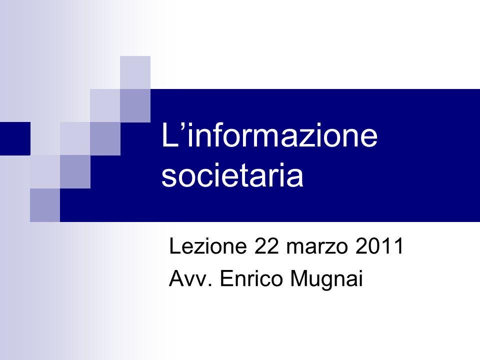 Linformazione societaria Lezione 22 marzo 2011 Avv. Enrico Mugnai