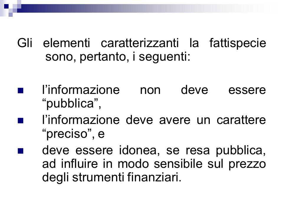 Gli elementi caratterizzanti la fattispecie sono, pertanto, i seguenti: linformazione non deve essere pubblica, linformazione deve avere un carattere