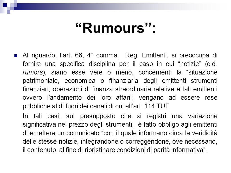 Rumours: Al riguardo, lart. 66, 4° comma, Reg. Emittenti, si preoccupa di fornire una specifica disciplina per il caso in cui notizie (c.d. rumors), s