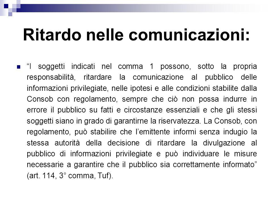 Ritardo nelle comunicazioni: I soggetti indicati nel comma 1 possono, sotto la propria responsabilità, ritardare la comunicazione al pubblico delle in