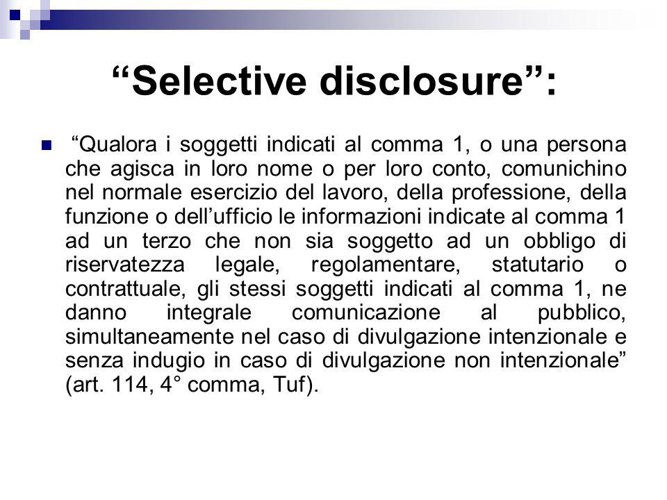 Selective disclosure: Qualora i soggetti indicati al comma 1, o una persona che agisca in loro nome o per loro conto, comunichino nel normale esercizi
