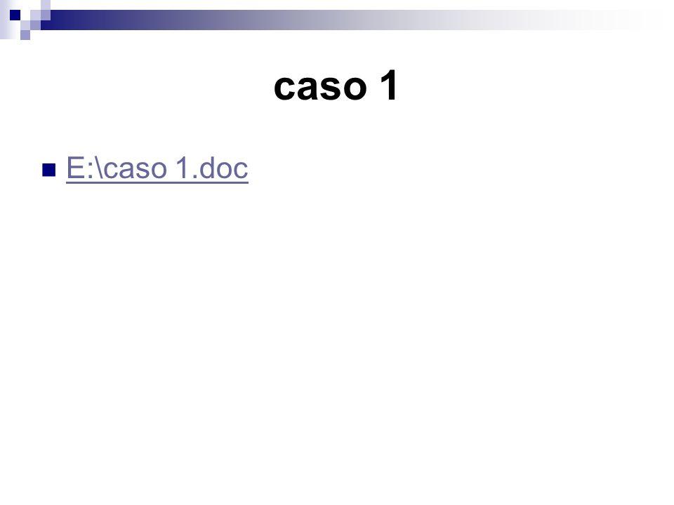 caso 1 E:\caso 1.doc