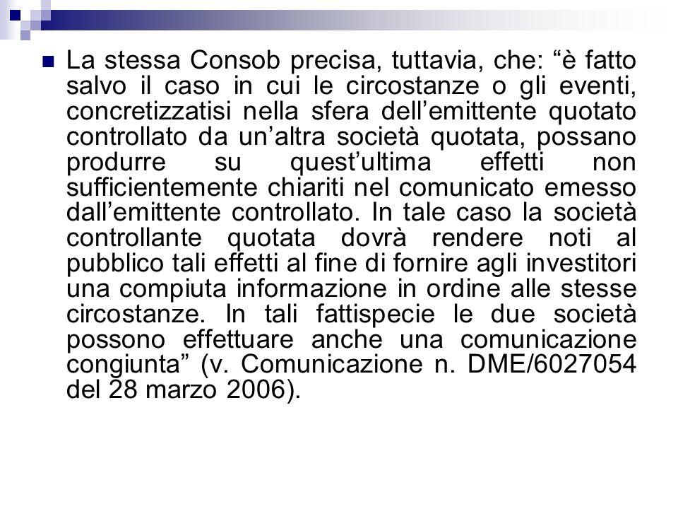 La stessa Consob precisa, tuttavia, che: è fatto salvo il caso in cui le circostanze o gli eventi, concretizzatisi nella sfera dellemittente quotato c