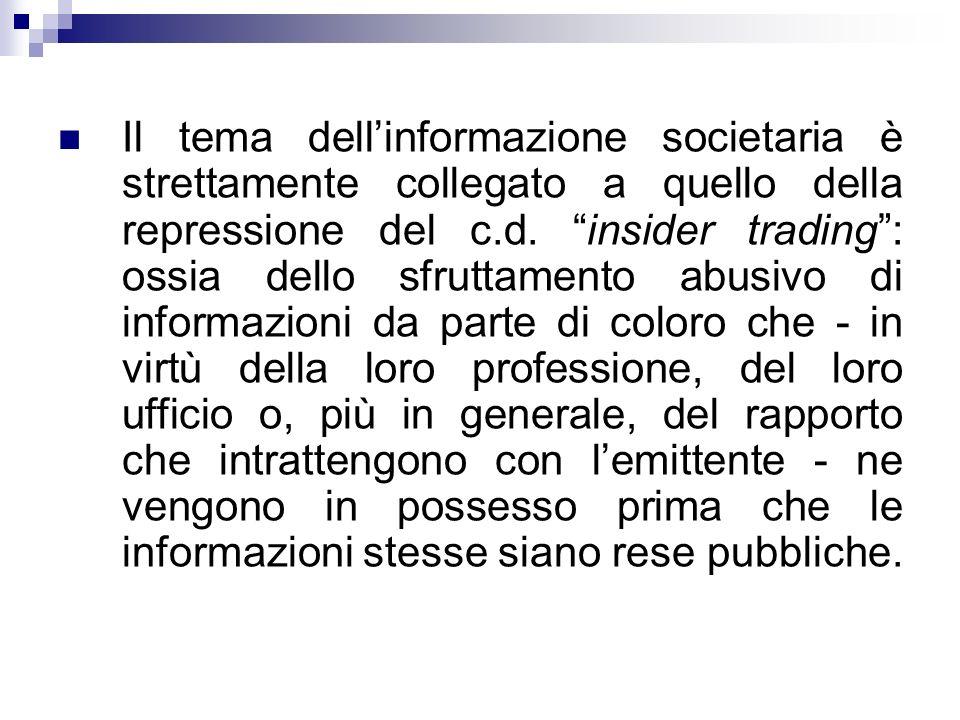 Il tema dellinformazione societaria è strettamente collegato a quello della repressione del c.d. insider trading: ossia dello sfruttamento abusivo di