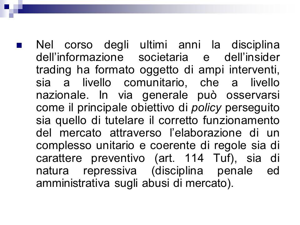 Riferimenti normativi Direttiva 2003/6/CE relativa allabuso di informazioni privilegiate e alla manipolazione di mercato (abusi di mercato); Direttiva Trasparency; L.