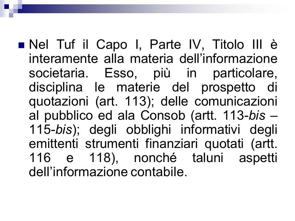 Nel Tuf il Capo I, Parte IV, Titolo III è interamente alla materia dellinformazione societaria. Esso, più in particolare, disciplina le materie del pr