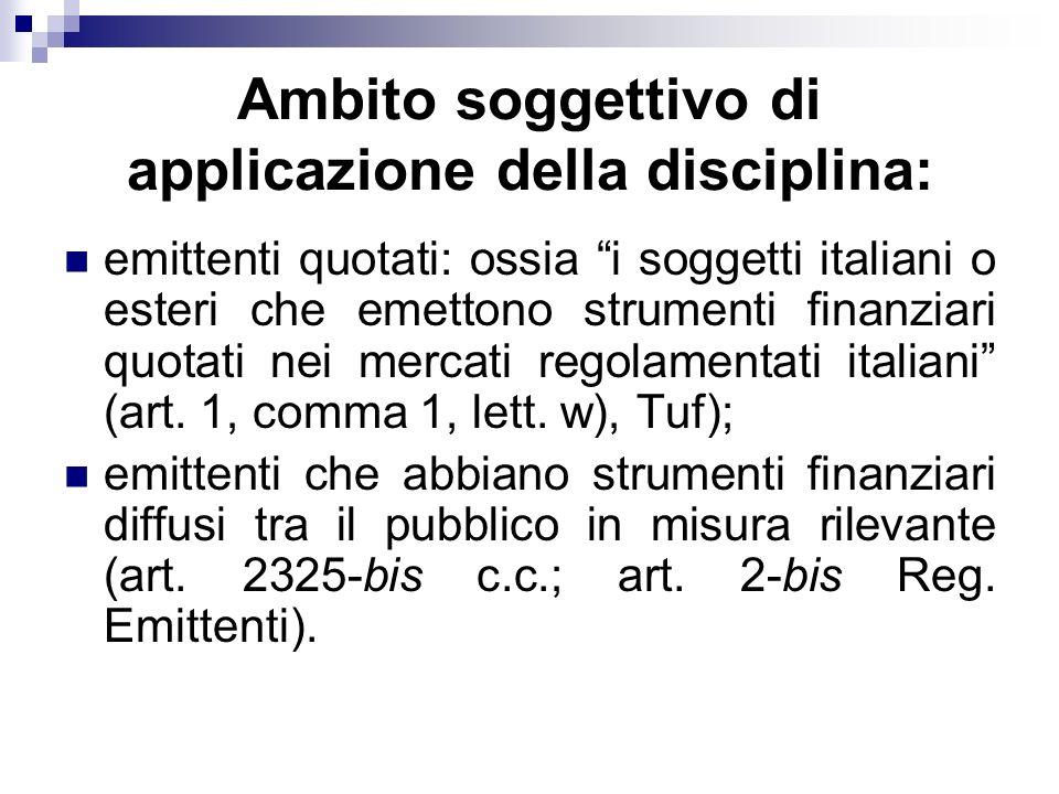 Ambito soggettivo di applicazione della disciplina: emittenti quotati: ossia i soggetti italiani o esteri che emettono strumenti finanziari quotati ne