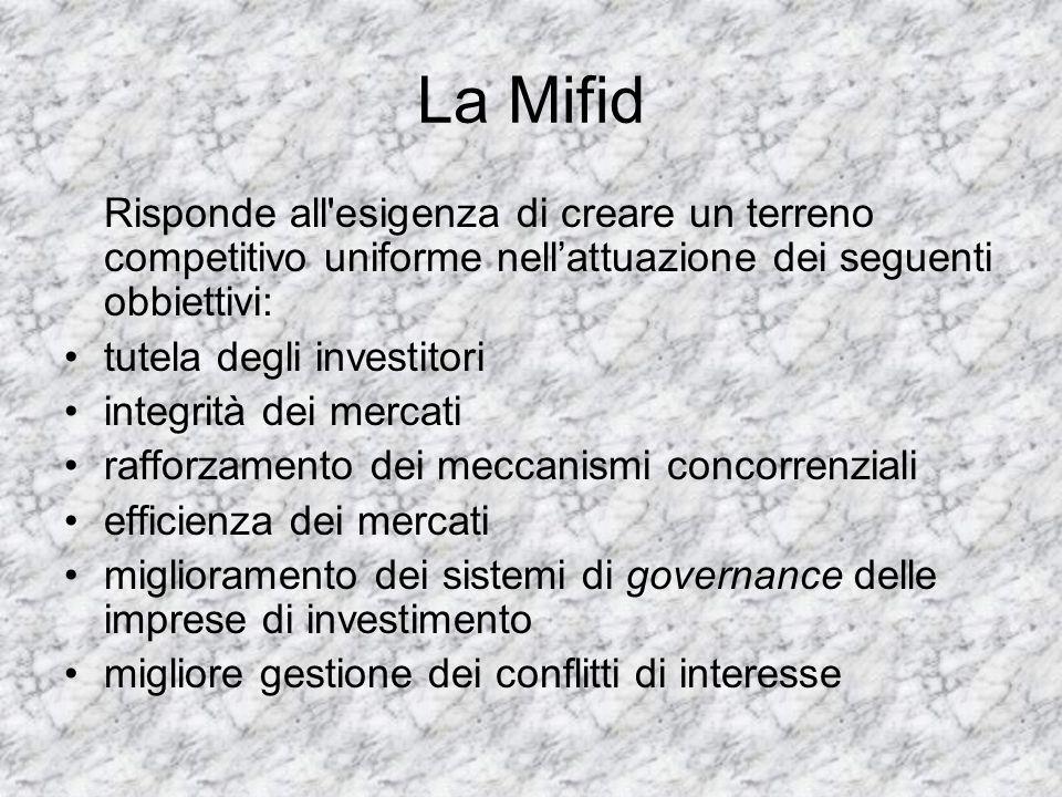 La Mifid Risponde all'esigenza di creare un terreno competitivo uniforme nellattuazione dei seguenti obbiettivi: tutela degli investitori integrità de