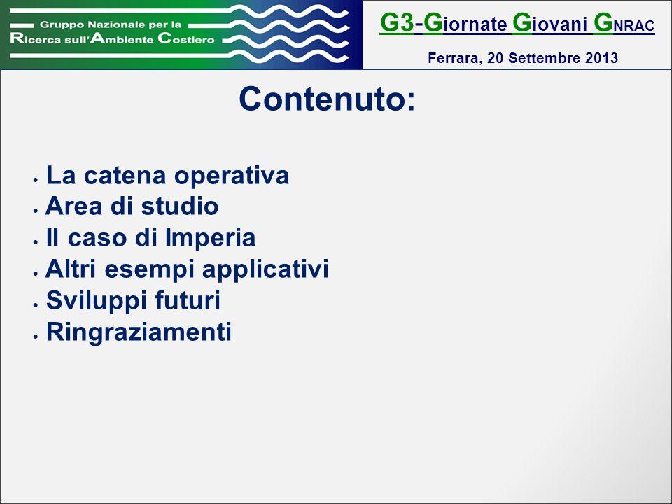 G3-G iornate G iovani G NRAC Ferrara, 20 Settembre 2013 Contenuto: La catena operativa Area di studio Il caso di Imperia Altri esempi applicativi Sviluppi futuri Ringraziamenti