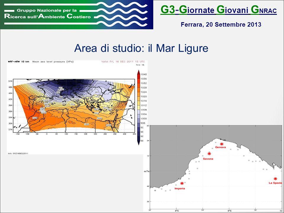 G3-G iornate G iovani G NRAC Ferrara, 20 Settembre 2013 Area di studio: il Mar Ligure