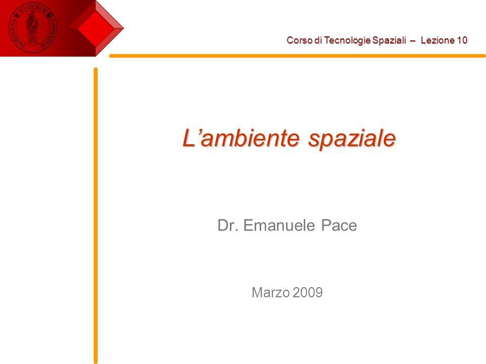 Lambiente spaziale Dr. Emanuele Pace Marzo 2009 Corso di Tecnologie Spaziali – Lezione 10