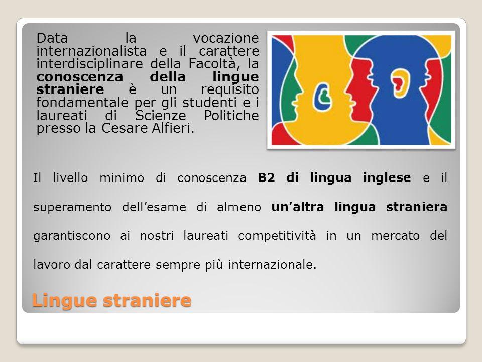 Lingue straniere Data la vocazione internazionalista e il carattere interdisciplinare della Facoltà, la conoscenza della lingue straniere è un requisito fondamentale per gli studenti e i laureati di Scienze Politiche presso la Cesare Alfieri.
