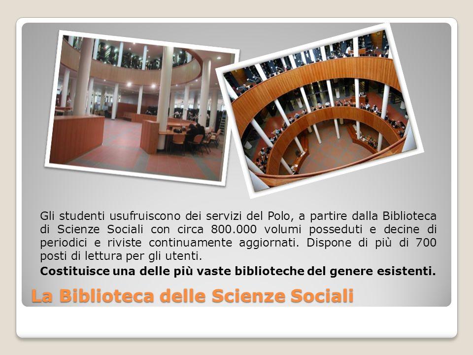 La Biblioteca delle Scienze Sociali Gli studenti usufruiscono dei servizi del Polo, a partire dalla Biblioteca di Scienze Sociali con circa 800.000 volumi posseduti e decine di periodici e riviste continuamente aggiornati.
