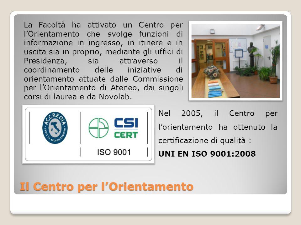 Il Centro per lOrientamento Nel 2005, il Centro per lorientamento ha ottenuto la certificazione di qualità : UNI EN ISO 9001:2008 La Facoltà ha attiva