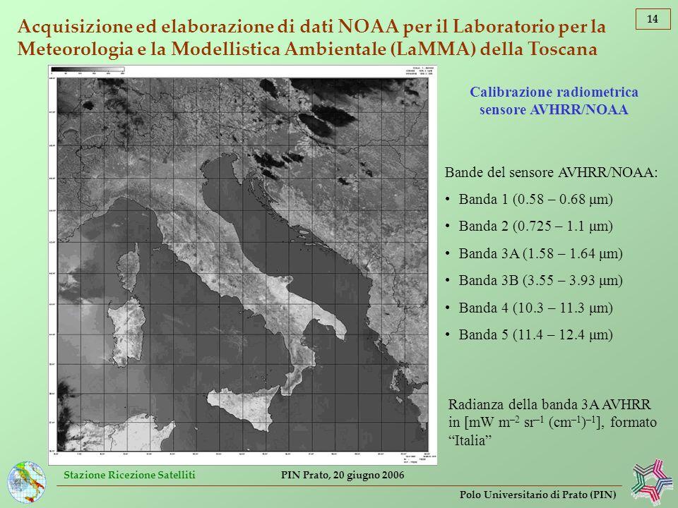 Stazione Ricezione Satelliti 14 Polo Universitario di Prato (PIN) PIN Prato, 20 giugno 2006 Acquisizione ed elaborazione di dati NOAA per il Laborator