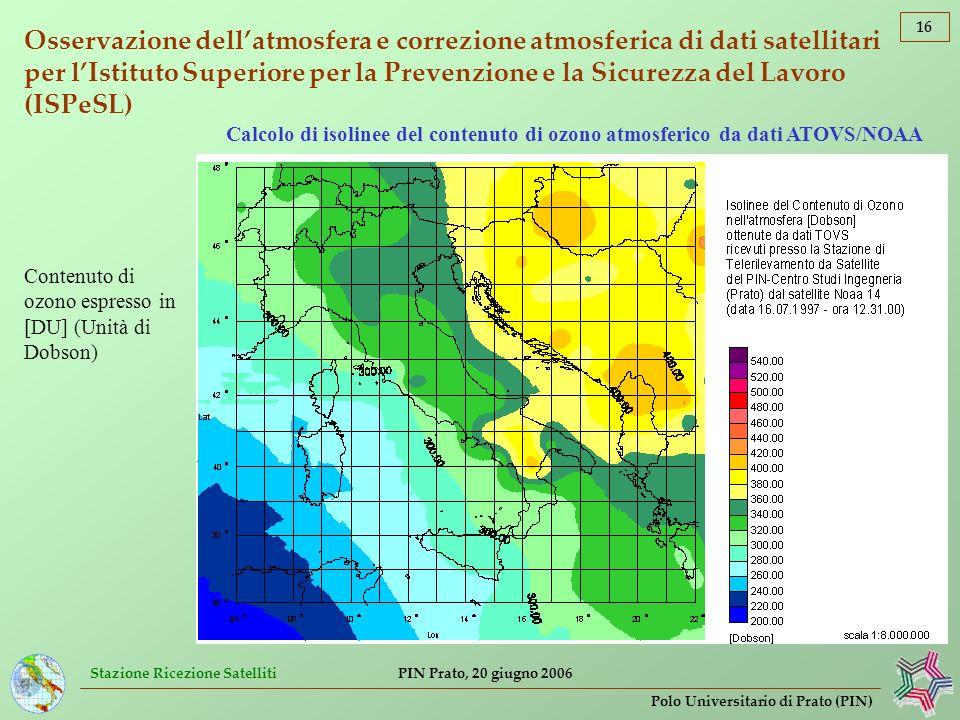 Stazione Ricezione Satelliti 16 Polo Universitario di Prato (PIN) PIN Prato, 20 giugno 2006 Osservazione dellatmosfera e correzione atmosferica di dat