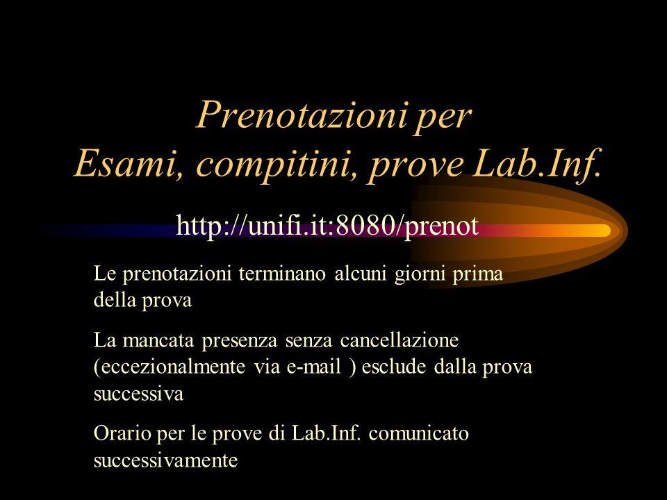 Prenotazioni per Esami, compitini, prove Lab.Inf. http://unifi.it:8080/prenot Le prenotazioni terminano alcuni giorni prima della prova La mancata pre