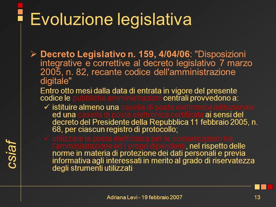 csiaf Adriana Levi - 19 febbraio 200713 Evoluzione legislativa Decreto Legislativo n. 159, 4/04/06:
