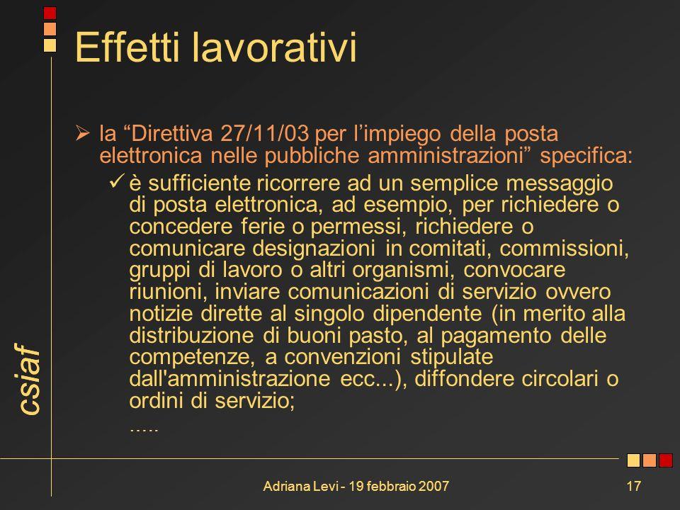 csiaf Adriana Levi - 19 febbraio 200717 Effetti lavorativi la Direttiva 27/11/03 per limpiego della posta elettronica nelle pubbliche amministrazioni