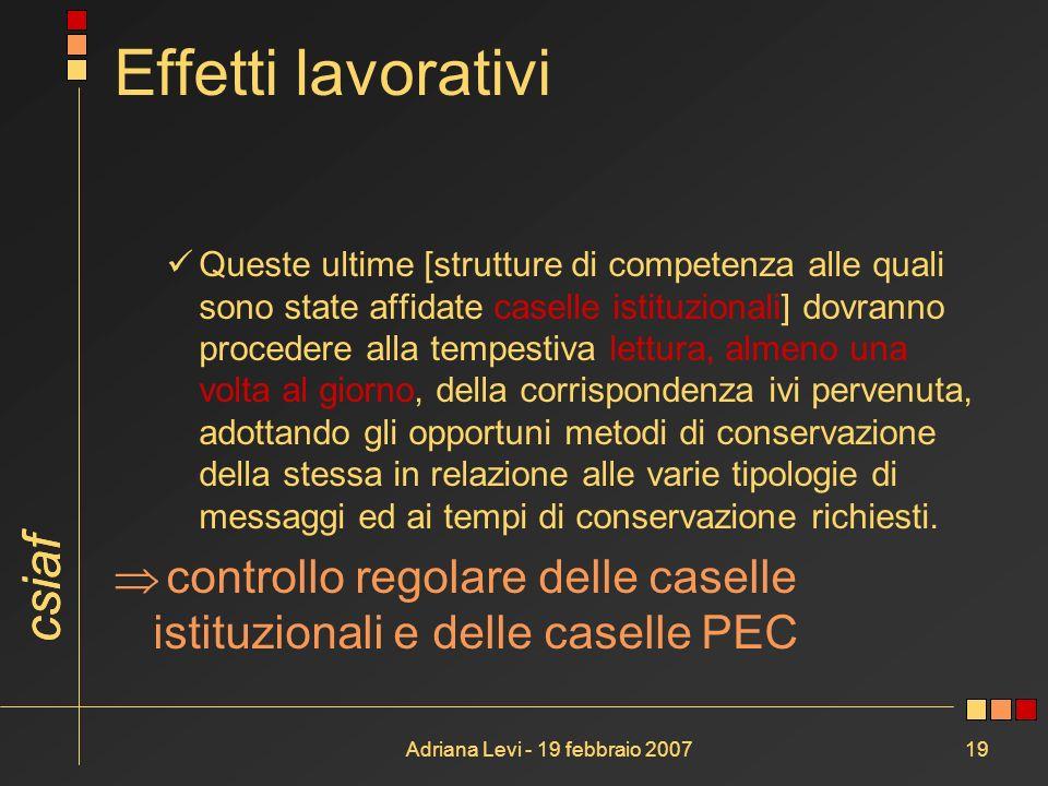 csiaf Adriana Levi - 19 febbraio 200719 Effetti lavorativi Queste ultime [strutture di competenza alle quali sono state affidate caselle istituzionali