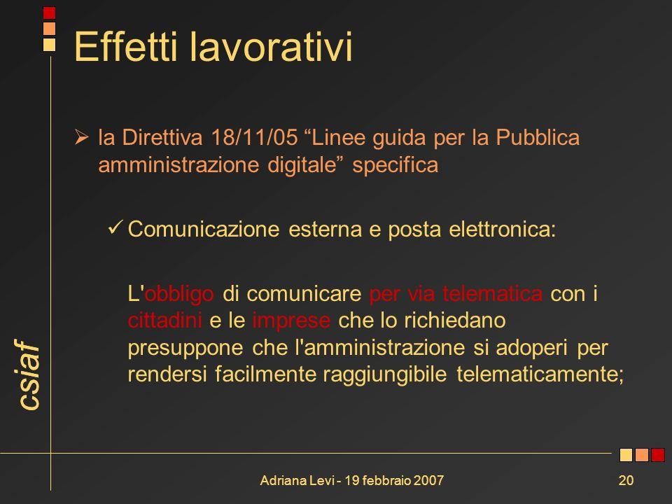csiaf Adriana Levi - 19 febbraio 200720 Effetti lavorativi la Direttiva 18/11/05 Linee guida per la Pubblica amministrazione digitale specifica Comuni