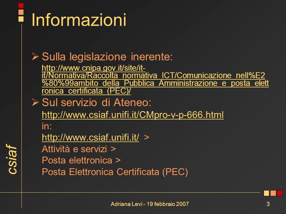 csiaf Adriana Levi - 19 febbraio 20073 Informazioni Sulla legislazione inerente: http://www.cnipa.gov.it/site/it- it/Normativa/Raccolta_normativa_ICT/