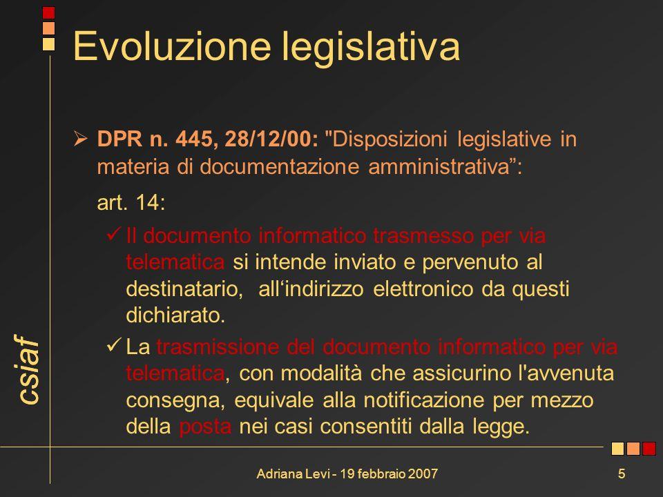 csiaf Adriana Levi - 19 febbraio 20075 Evoluzione legislativa DPR n. 445, 28/12/00: