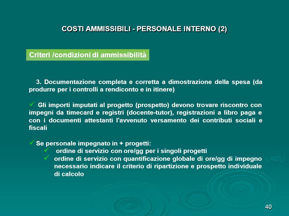40 COSTI AMMISSIBILI - PERSONALE INTERNO (2) Criteri /condizioni di ammissibilità 3. Documentazione completa e corretta a dimostrazione della spesa (d
