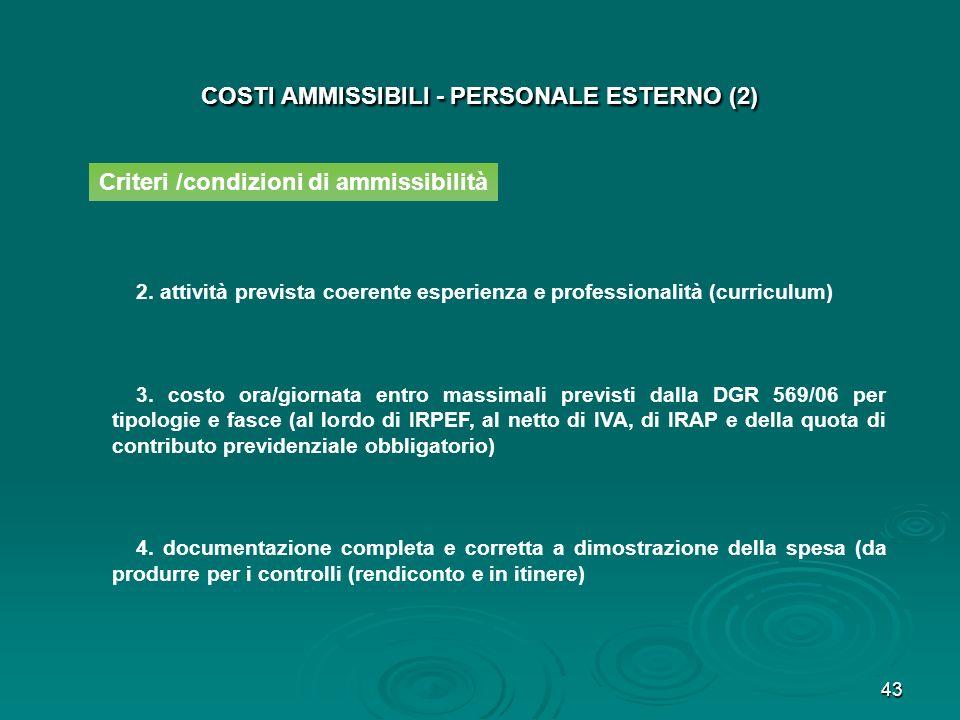 43 COSTI AMMISSIBILI - PERSONALE ESTERNO (2) 2. attività prevista coerente esperienza e professionalità (curriculum) 3. costo ora/giornata entro massi