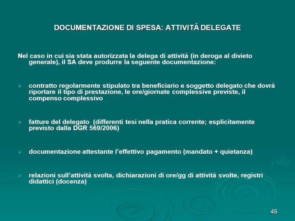 45 DOCUMENTAZIONE DI SPESA: ATTIVITÀ DELEGATE Nel caso in cui sia stata autorizzata la delega di attività (in deroga al divieto generale), il SA deve