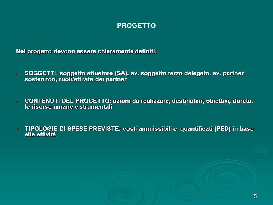 5 PROGETTO Nel progetto devono essere chiaramente definiti: Nel progetto devono essere chiaramente definiti: SOGGETTI: soggetto attuatore (SA), ev. so
