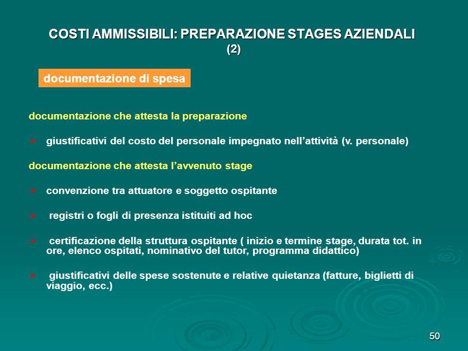 50 COSTI AMMISSIBILI: PREPARAZIONE STAGES AZIENDALI (2) documentazione che attesta la preparazione giustificativi del costo del personale impegnato ne